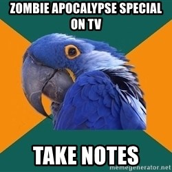 Paranoid Parrot - Zombie apocalypse special on tv take notes