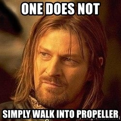 Boromir - one does not simply walk into propeller