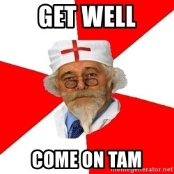 Negligent doctor - Get Well Come on Tam