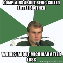 Kork - complains about being called little brother whines about michigan after loss