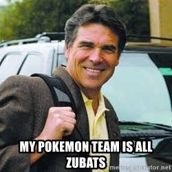 Rick Perry -  my pokemon team is all zubats