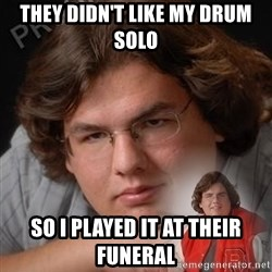 PTSD Drumline Kid - they didn't like my drum solo so i played it at their funeral
