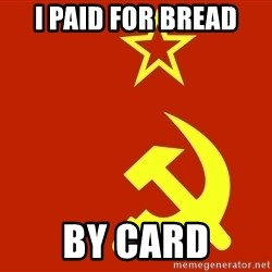 In Soviet Russia - I PAID FOR BREAD BY CARD