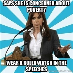 President of Argentina - says she is concerned about poverty Wear a Rolex watch in the speeches