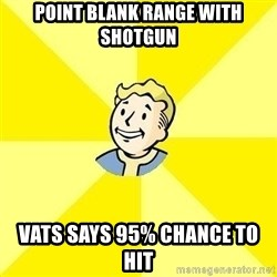 Fallout 3 - Point blank range with shotgun vats says 95% chance to hit