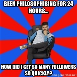 Pique the Philosopher - BEEN philosophising for 24 hours... how did i get so many followers so quickly?