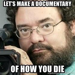 Creepy Camera Man - let's make a documentary of how you die