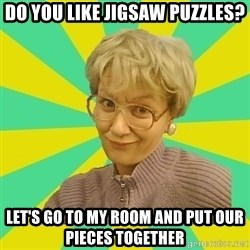 Sexual Innuendo Grandma - Do you like jigsaw puzzles? Let's go to my room and put our pieces together