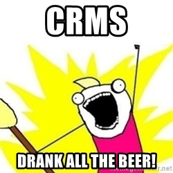 XalltheY - CRMs DRANK ALL THE BEER!
