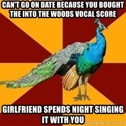Thespian Peacock - Can't go on date because you bought the into the woods vocal score girlfriend spends night singing it with you