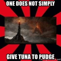 mordor - One does not simply give tuna to pudge