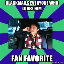 chuck bass - blackmails everyone who loves him fan favorite