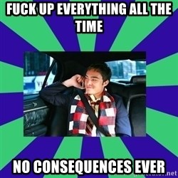 chuck bass - fuck up everything all the time no consequences ever