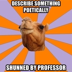Foul Bachelor Camel - describe something poetically shunned by professor