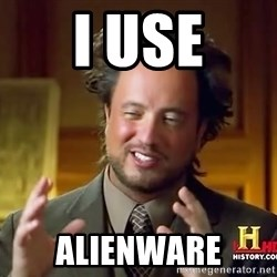 Crazyaleinguy - I USE ALIENWARE