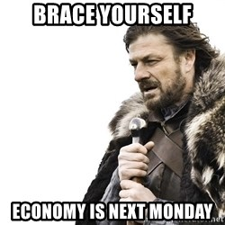 Winter is Coming - Brace Yourself Economy Is next monday