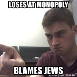 Annoyed Alan - loses at monopoly blames jews