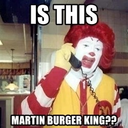 Ronald Mcdonald Call - is this martin burger king??