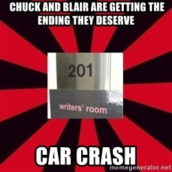 Gossip Girl Writers -  chuck and blair are getting the ending they deserve car crash