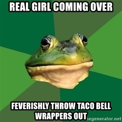 Foul Bachelor Frog - REAL GIRL COMING OVER FEVERISHLY THROW TACO BELL WRAPPERS OUT
