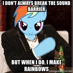 The Most Interesting Pony in the World - I don't always break the sound barrier but when i do, i make rainbows