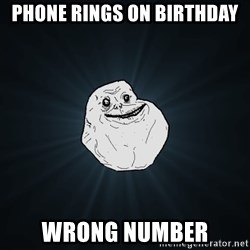 Forever Alone - Phone rings on birthday wrong number