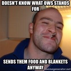 Good Guy Greg - Doesn't know what OWS stands for sends them food and blankets anyway