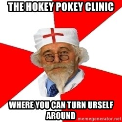 Negligent doctor - The Hokey Pokey Clinic where you can turn urself around