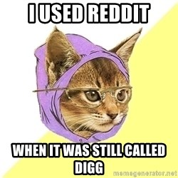 Hipster Kitty - i used reddit when it was still called digg