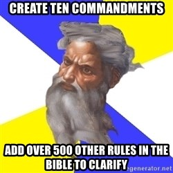 Advice God - create ten commandments add over 500 other rules in the bible to clarify