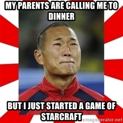 Super Asian Problems - My parents are calling me to dinner But I just started a game of starcraft