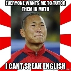 Super Asian Problems - Everyone wants me to tutor them in math I cant speak english