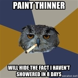 Art Student Owl - Paint thinner Will hide the fact I haven't showered in 8 days