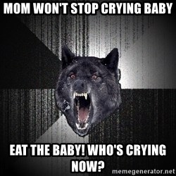 Insanity Wolf - mom won't stop crying baby eat the baby! who's crying now?