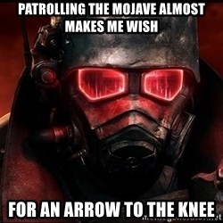 Fallout  - patrolling the mojave almost makes me wish for an arrow to the knee