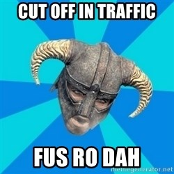 skyrim stan - CUT OFF IN TRAFFIC FUS RO DAH