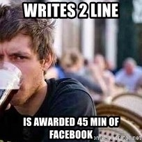 The Lazy College Senior - Writes 2 line is awarded 45 min of facebook