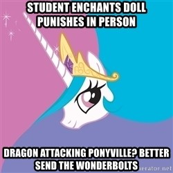 Celestia - Student enchants doll   punishes in person dragon attacking ponyville? better send the wonderbolts