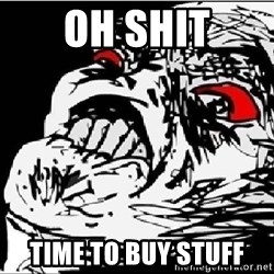 Omg Rage Face - OH SHIT TIME TO BUY STUFF