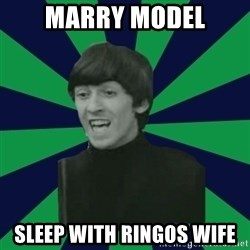 Bitchy George - Marry Model Sleep with ringos wife