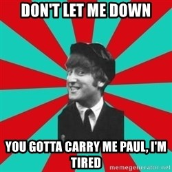 Hypocrite John - don't let me down you gotta carry me paul, i'm tired
