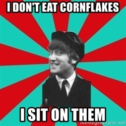 Hypocrite John - i don't eat cornflakes i sit on them