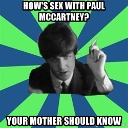 Sassy Paul - how's sex with paul mccartney? your mother should know
