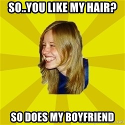 Trologirl - so..you like my hair? so does my boyfriend