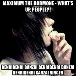 Typical-Emo - Maximum The Hormone - What's Up, People?!  Benribenri banzai benribenri banzai benribenri banzai ningen