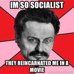 Trotsky Want a Cracker - im so socialist they reincarnated me in a movie