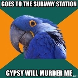 Paranoid Parrot - GOES TO THE SUBWAY STATION GYPSY WILL MURDER ME