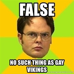 Courage Dwight - FALSE No such thing as gay vikings