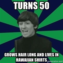 Bitchy George - turns 50 grows hair long and lives in hawaiian shirts