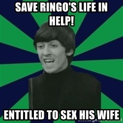 Bitchy George - Save ringo's life in help! ENTITLED to sex his wife